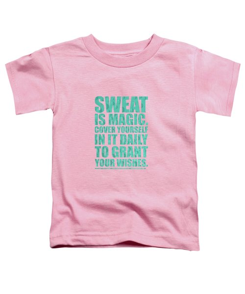 Sweat Is Magic. Cover Yourself In It Daily To Grant Your Wishes Gym Motivational Quotes Poster Toddler T-Shirt by Lab No 4