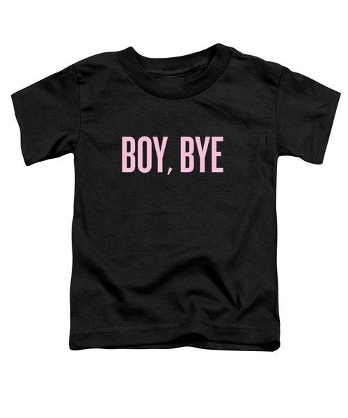 Boy, Bye Toddler T-Shirt by Randi Fayat