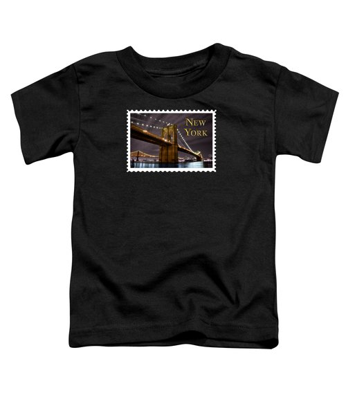 Brooklyn Bridge At Night New York City Text Toddler T-Shirt by Elaine Plesser