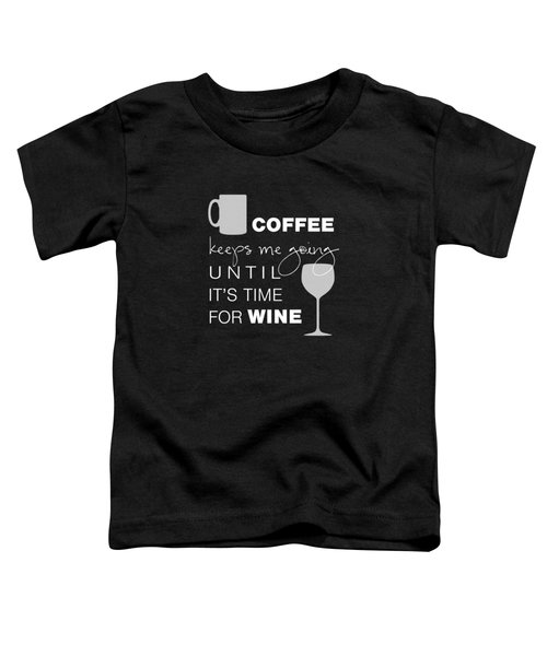 Coffee And Wine Toddler T-Shirt by Nancy Ingersoll
