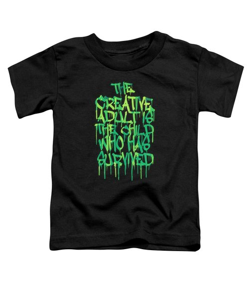 Graffiti Tag Typography The Creative Adult Is The Child Who Has Survived  Toddler T-Shirt by Philipp Rietz