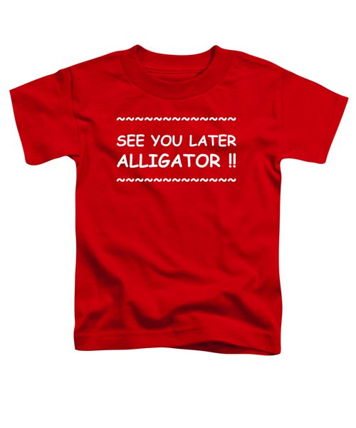 See You Later Alligator Toddler T-Shirt by Michelle Saraswati
