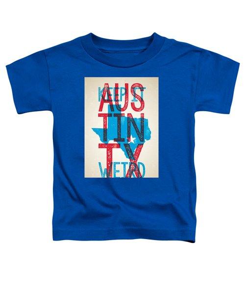 Austin Texas - Keep Austin Weird Toddler T-Shirt by Jim Zahniser