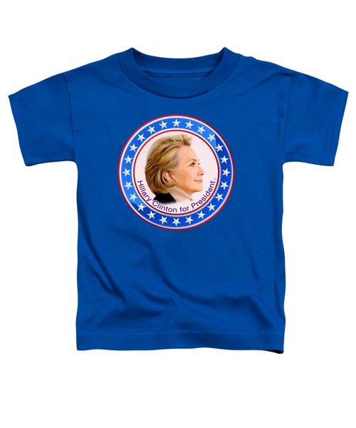 Hillary For President Toddler T-Shirt by The Art Angel Don