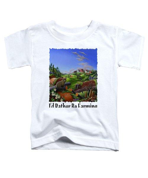 Id Rather Be Farming - Springtime Groundhog Farm Landscape 1 Toddler T-Shirt by Walt Curlee