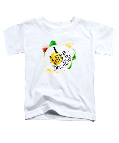I Love Breakfast Toddler T-Shirt by Aloke Design