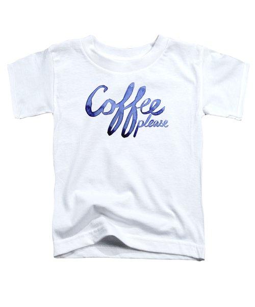 Coffee Please Toddler T-Shirt by Olga Shvartsur