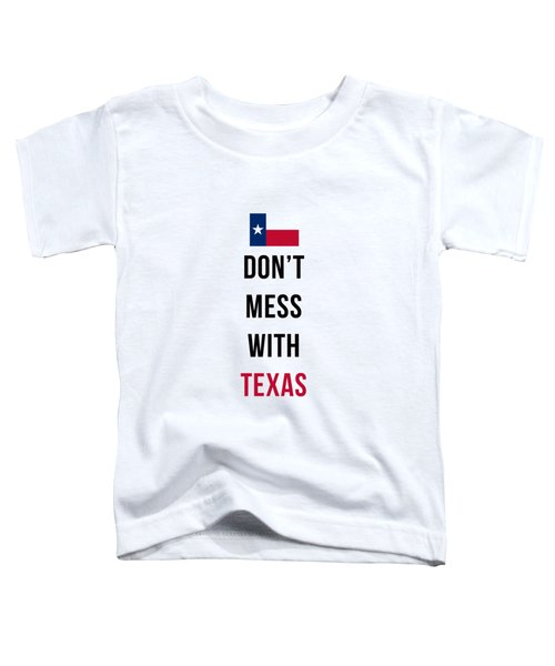 Don't Mess With Texas Phone Case Toddler T-Shirt by Edward Fielding