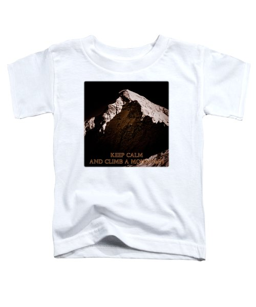 Keep Calm And Climb A Mountain Toddler T-Shirt by Frank Tschakert