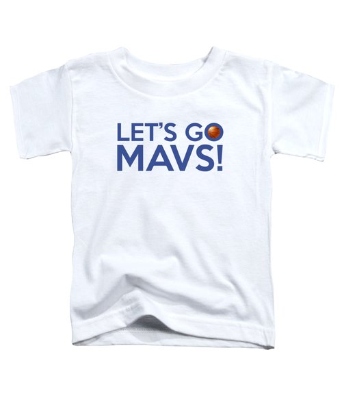 Let's Go Mavs Toddler T-Shirt by Florian Rodarte