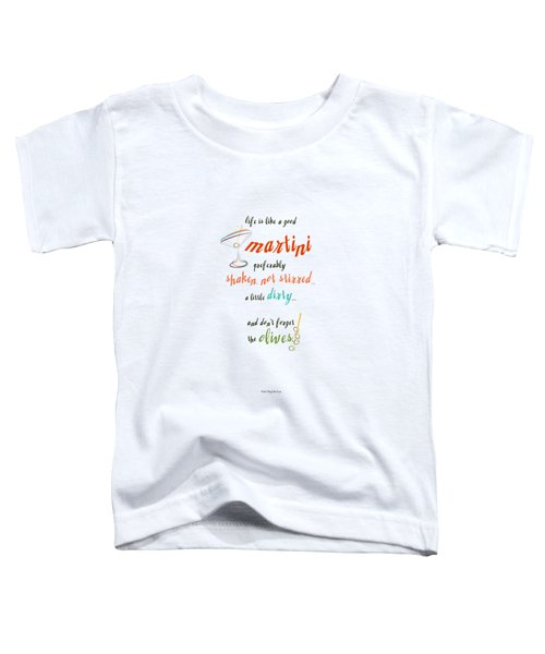 Life Is Like A Good Martini Toddler T-Shirt by Mary Machare