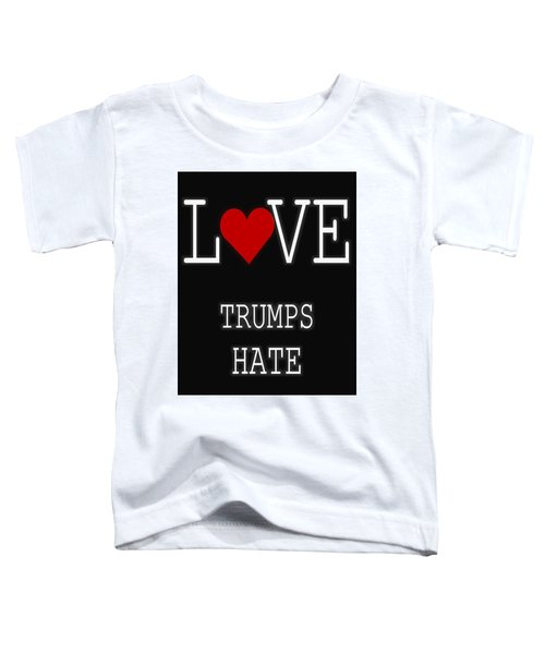 Love Trumps Hate Toddler T-Shirt by Dan Sproul