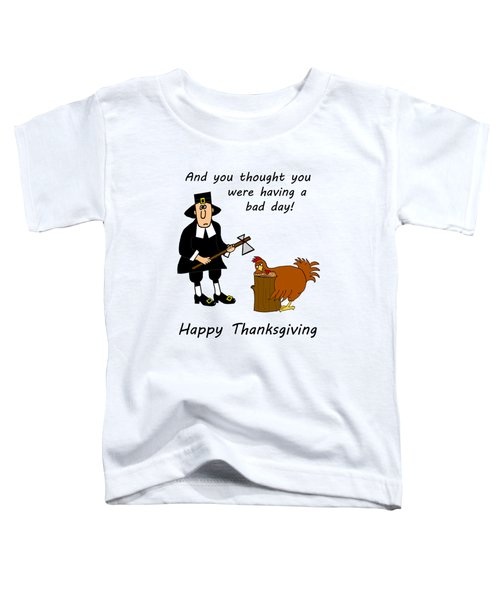 Thanksgiving Bad Day Toddler T-Shirt by Methune Hively