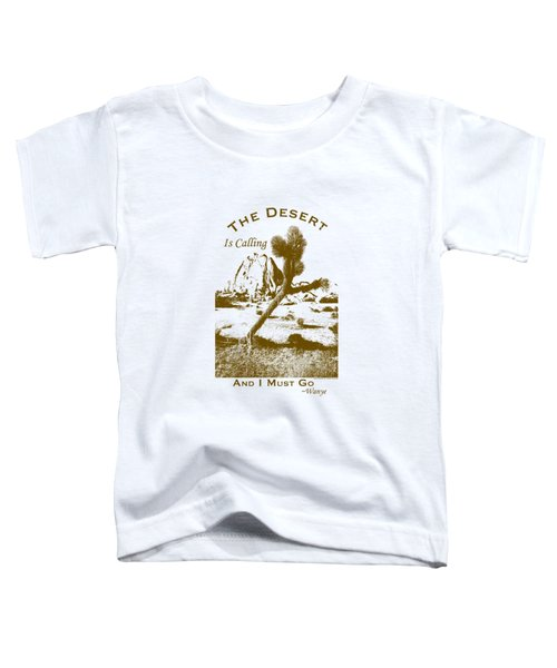 The Desert Is Calling And I Must Go - Brown Toddler T-Shirt by Peter Tellone