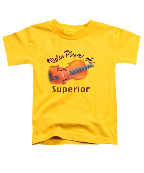 Violin Players Are Superior Toddler T-Shirt by M K  Miller