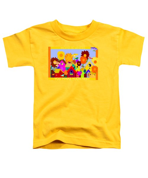 Home Is Where You Make Your Nest Toddler T-Shirt by Pharris Art