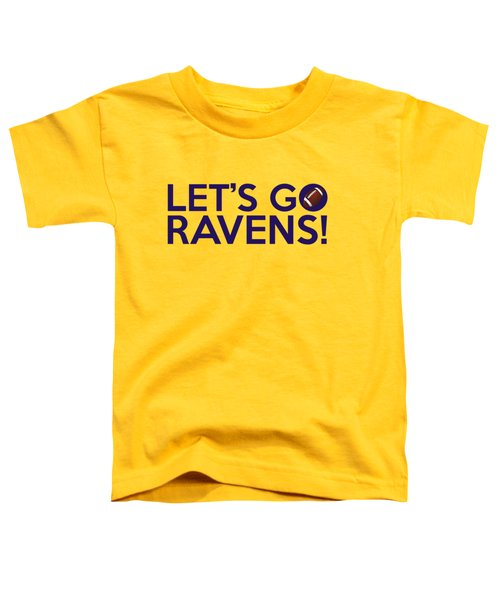 Let's Go Ravens Toddler T-Shirt by Florian Rodarte
