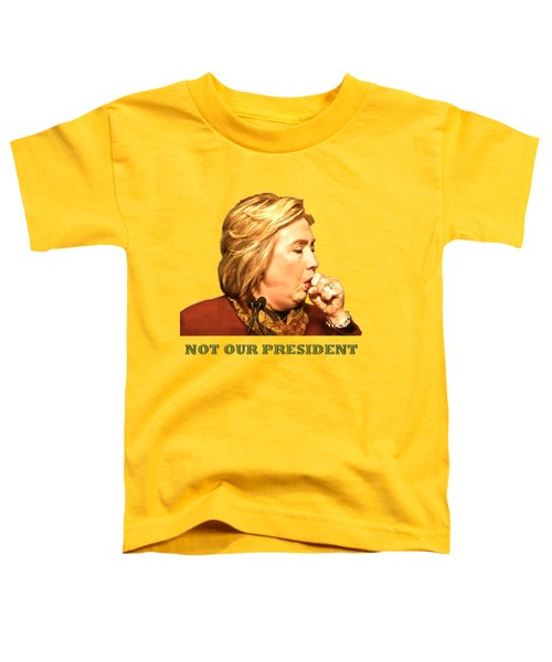 Not Our President Toddler T-Shirt by Funk