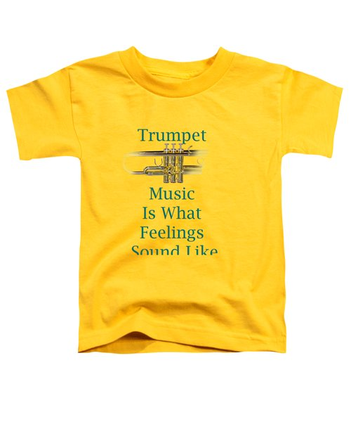 Trumpet Is What Feelings Sound Like 5582.02 Toddler T-Shirt by M K  Miller