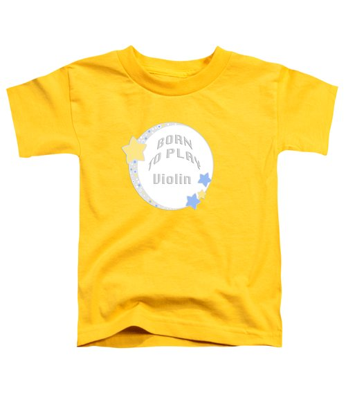 Violin Born To Play Violin 5681.02 Toddler T-Shirt by M K  Miller