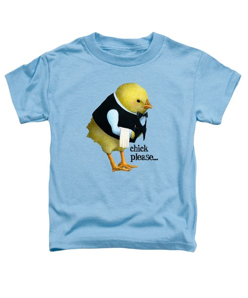 Chick Please... Toddler T-Shirt by Will Bullas