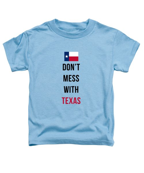 Don't Mess With Texas Tee Blue Toddler T-Shirt by Edward Fielding