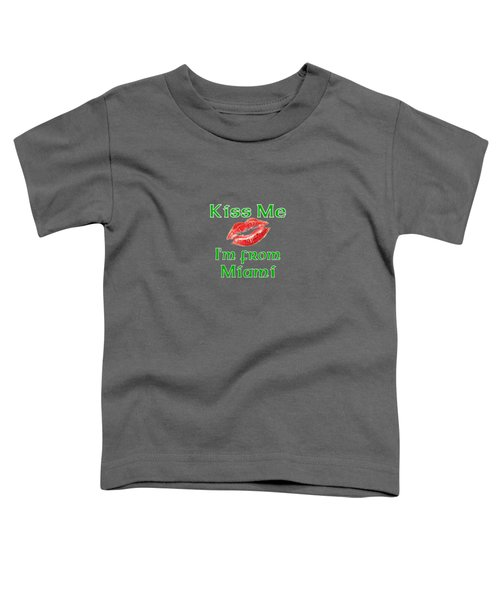 Kiss Me Im From Miami Toddler T-Shirt by Brian's T-shirts