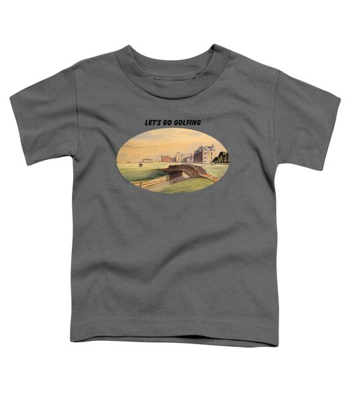 Let's Go Golfing - St Andrews Golf Course Toddler T-Shirt by Bill Holkham