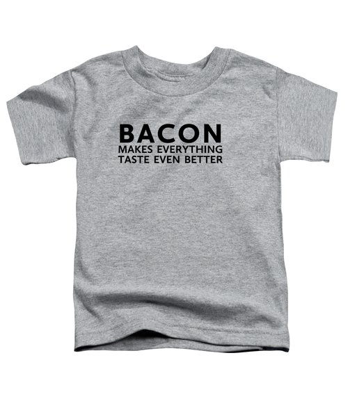 Bacon Makes It Better Toddler T-Shirt by Nancy Ingersoll