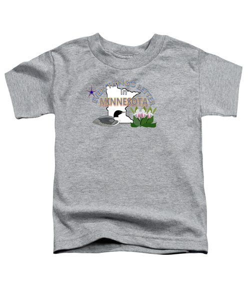 Everything's Better In Minnesota Toddler T-Shirt by Pharris Art
