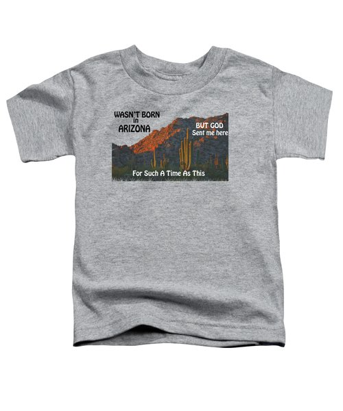 I Wasn't Born In Arizona Toddler T-Shirt by Beverly Guilliams