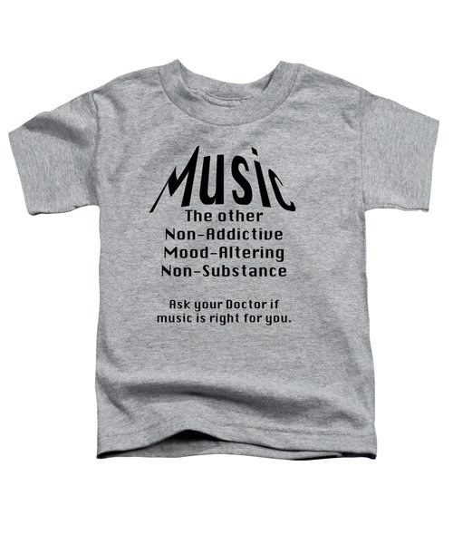 Music Is Right For You 5502.02 Toddler T-Shirt by M K  Miller