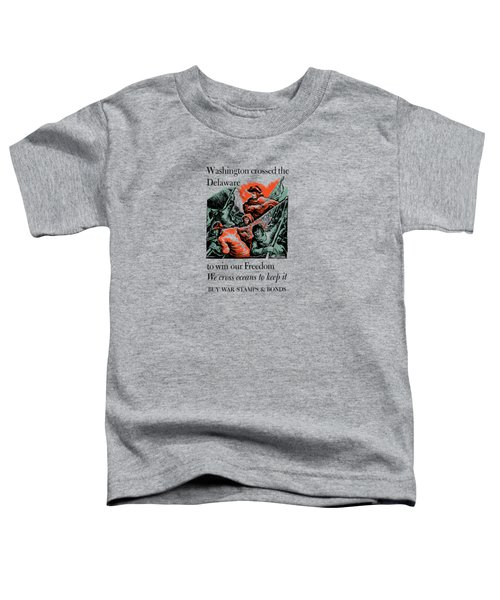 Washington Crossed The Delaware To Win Our Freedom Toddler T-Shirt by War Is Hell Store
