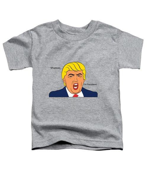 Whatever I'm President Toddler T-Shirt by Randi Fayat