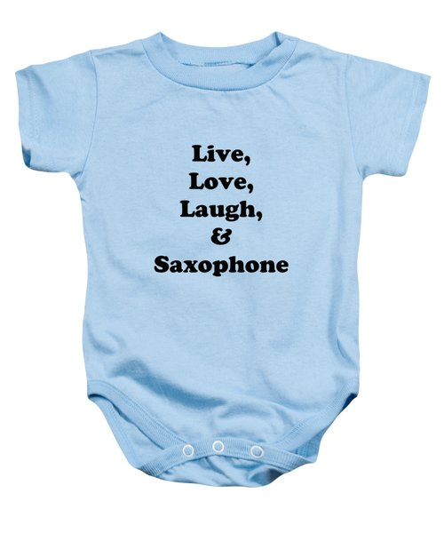 Live Love Laugh And Saxophone 5598.02 Baby Onesie by M K  Miller