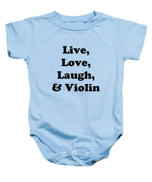 Live Love Laugh And Violin 5613.02 Baby Onesie by M K  Miller