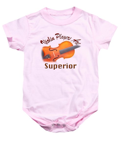 Violin Players Are Superior Baby Onesie by M K  Miller