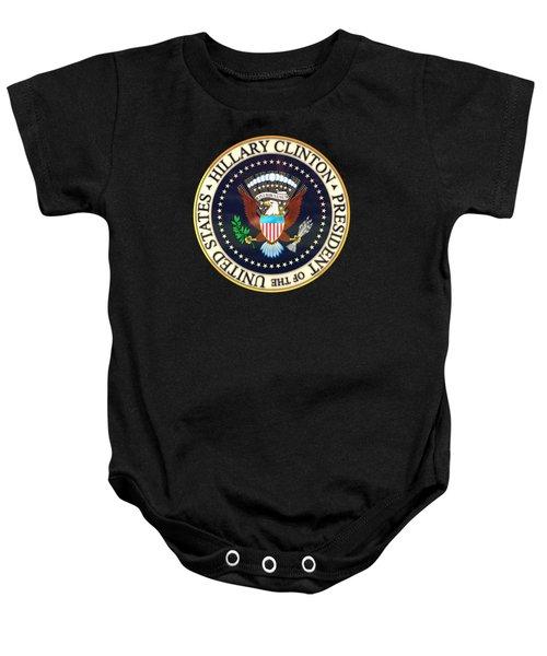 Hillary Clinton President Seal Baby Onesie by Carsten Reisinger