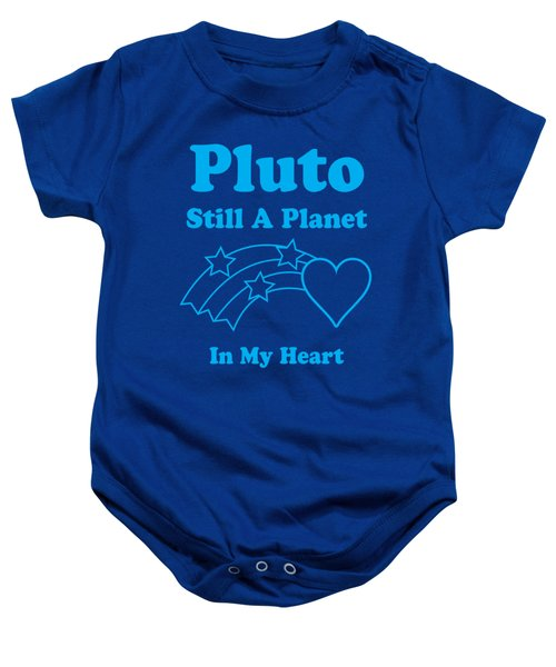 Pluto Still A Planet In My Heart Baby Onesie by Mike Lopez