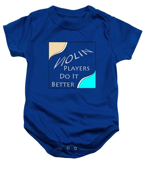 Violin Players Do It Better 5657.02 Baby Onesie by M K  Miller