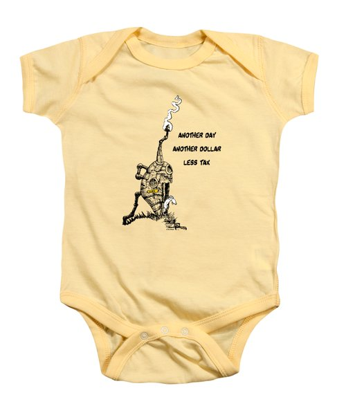 Another Day, Another Dollar, Less Tax Baby Onesie by Kim Gauge