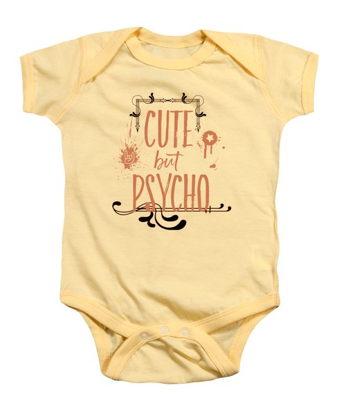 Cute But Psycho Baby Onesie by Melanie Viola