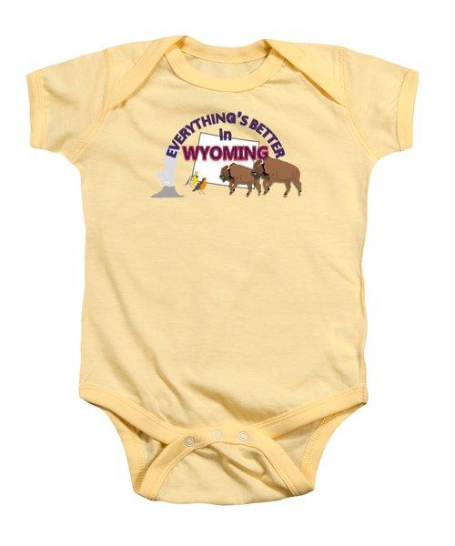 Everthing's Better In Wyoming Baby Onesie by Pharris Art