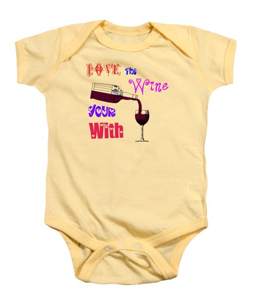 Love The Wine Your With Baby Onesie by Bill Cannon