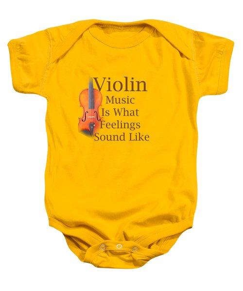 Violin Is What Feelings Sound Like 5588.02 Baby Onesie by M K  Miller