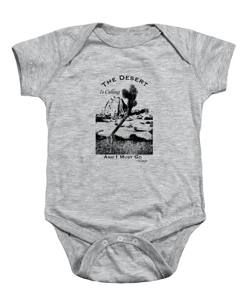 The Desert Is Calling And I Must Go - Black Baby Onesie by Peter Tellone