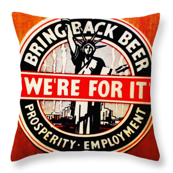 Bring Back Beer - We're For It Throw Pillow by Digital Reproductions