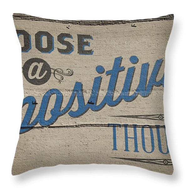 Choose a Positive Thought Throw Pillow by Scott Norris