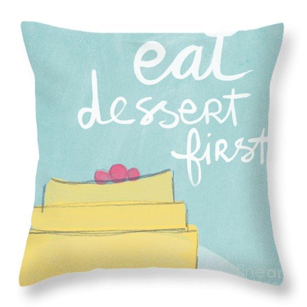 Eat Dessert First Throw Pillow by Linda Woods