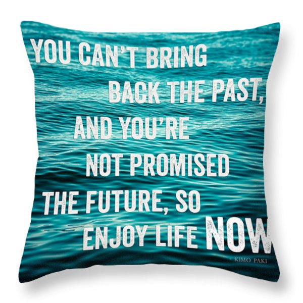 Enjoy Life Now Throw Pillow by Lisa Russo